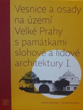 VESNICE A OSADY NA ÚZEMÍ VELKÉ PRAHY S PAMÁTKAMI SLOHOVÉ A LIDOVÉ ARCHITEKTURY I.